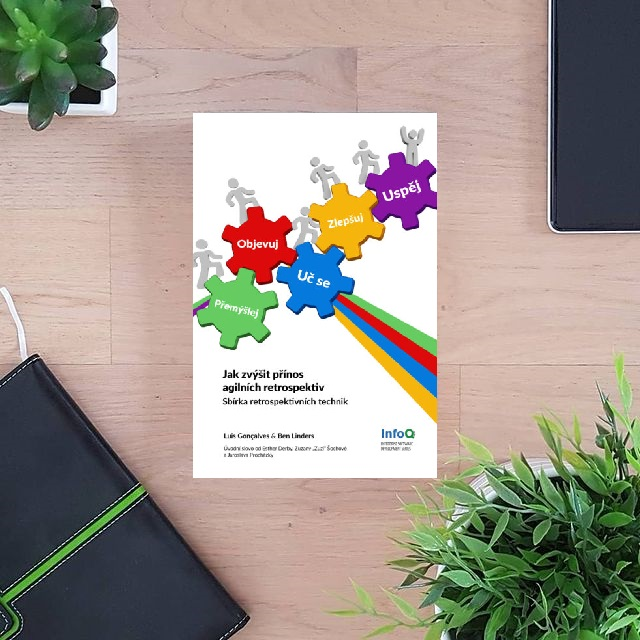 Jak zvýšit přínos agilních retrospektiv (Getting Value out of Agile Retrospectives) - Ben Linders, Luis Gonçalves