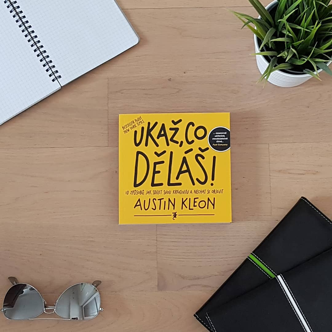 Ukaž, co děláš!  (Show Your Work!) - Austin Kleon