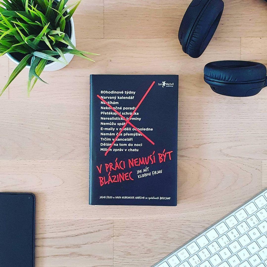 V práci nemusí být blázinec (It Doesn't Have to Be Crazy at Work) - Jason Fried, David H. Hansson